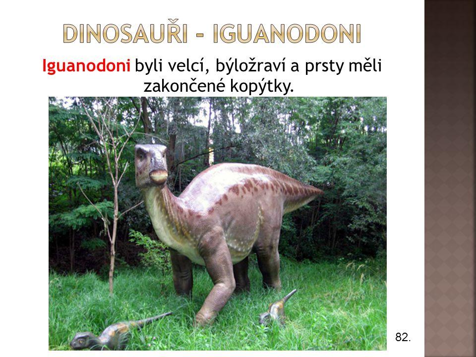 Iguanodoni byli velcí, býložraví a prsty měli zakončené kopýtky. 82.