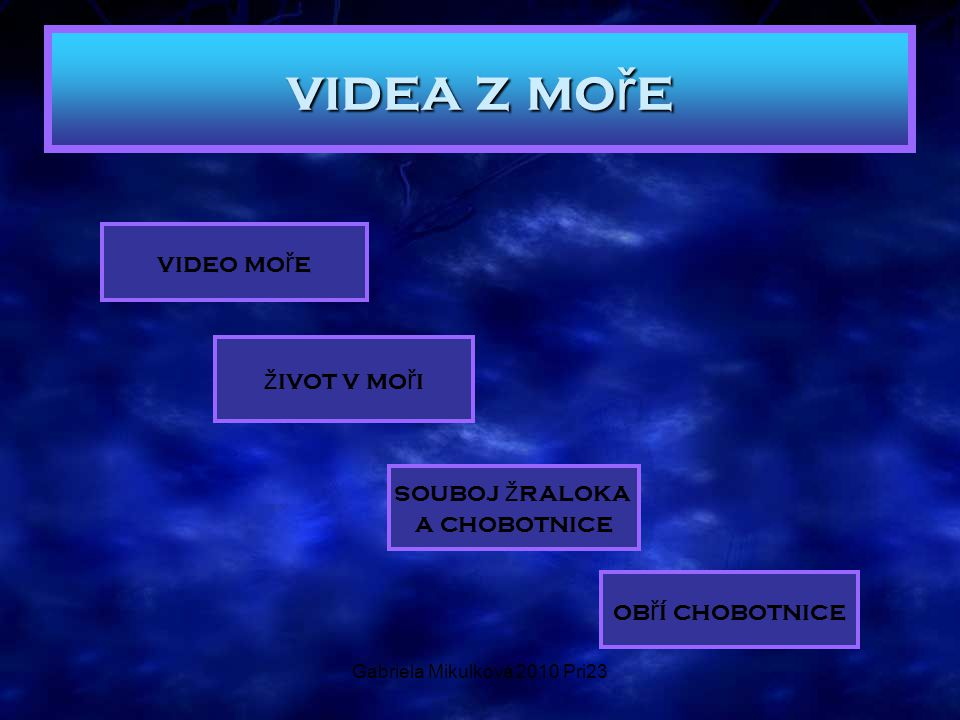 Gabriela Mikulková 2010 Pri23 videa z mo ř e video mo ř e ž ivot v mo ř i souboj ž raloka a chobotnice ob ř í chobotnice