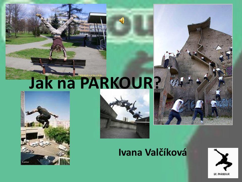 Jak na PARKOUR? Ivana Valčíková