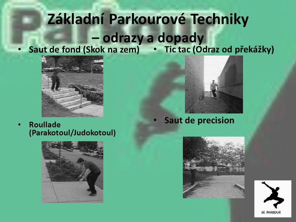 Základní Parkourové Techniky – odrazy a dopady Saut de fond (Skok na zem) Roullade (Parakotoul/Judokotoul) Tic tac (Odraz od překážky) Saut de precisi