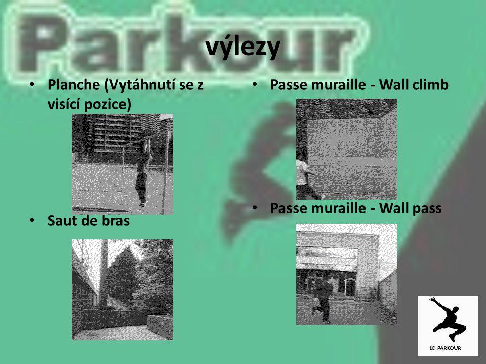 výlezy Planche (Vytáhnutí se z visící pozice) Saut de bras Passe muraille - Wall climb Passe muraille - Wall pass