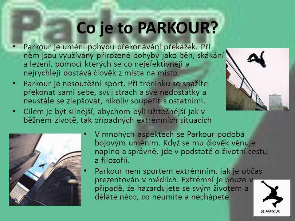 Co je to PARKOUR? V mnohých aspektech se Parkour podobá bojovým uměním. Když se mu člověk věnuje naplno a správně, jde v podstatě o životní cestu a fi