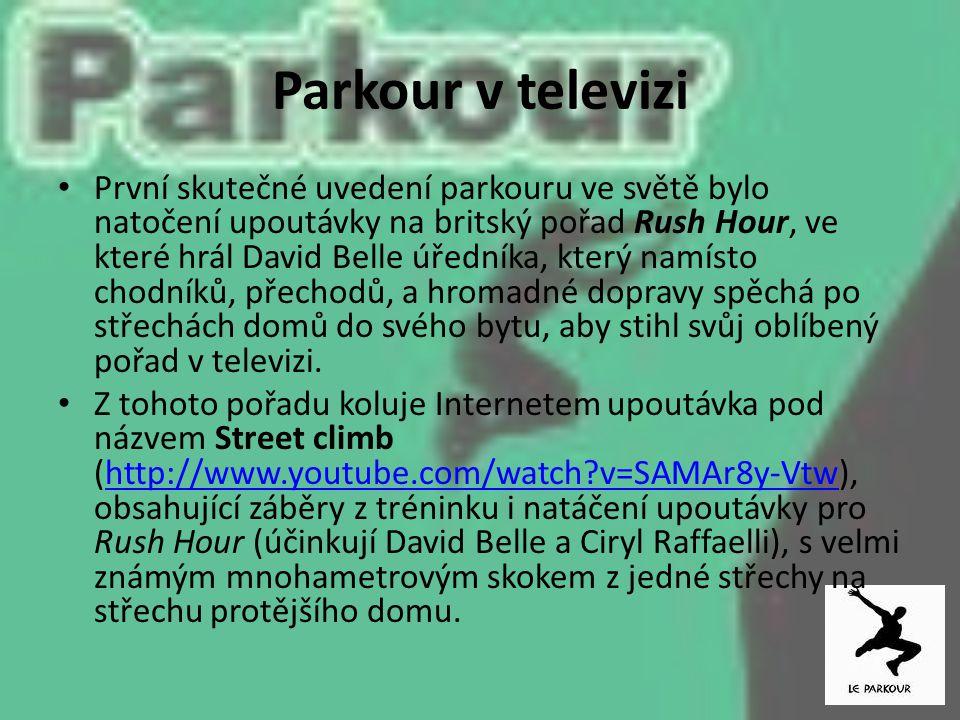 Parkour v televizi První skutečné uvedení parkouru ve světě bylo natočení upoutávky na britský pořad Rush Hour, ve které hrál David Belle úředníka, kt