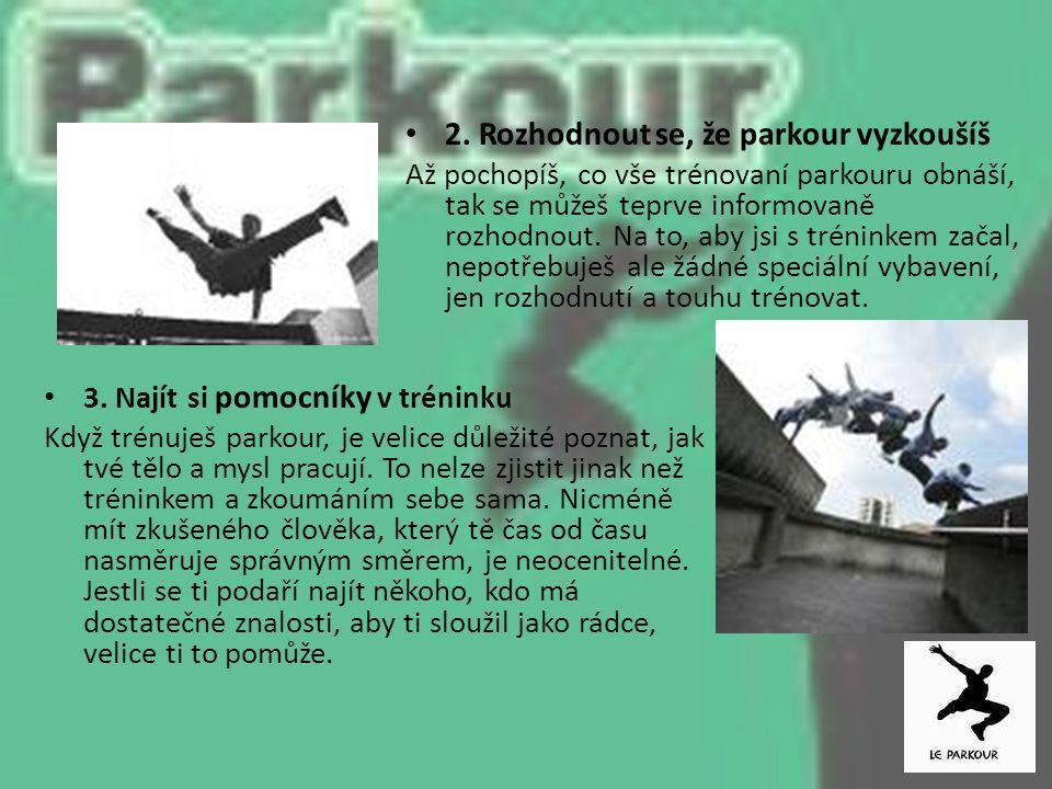3. Najít si pomocníky v tréninku Když trénuješ parkour, je velice důležité poznat, jak tvé tělo a mysl pracují. To nelze zjistit jinak než tréninkem a