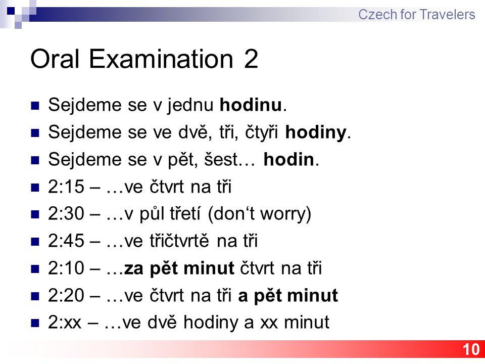 10 Oral Examination 2 Sejdeme se v jednu hodinu. Sejdeme se ve dvě, tři, čtyři hodiny.