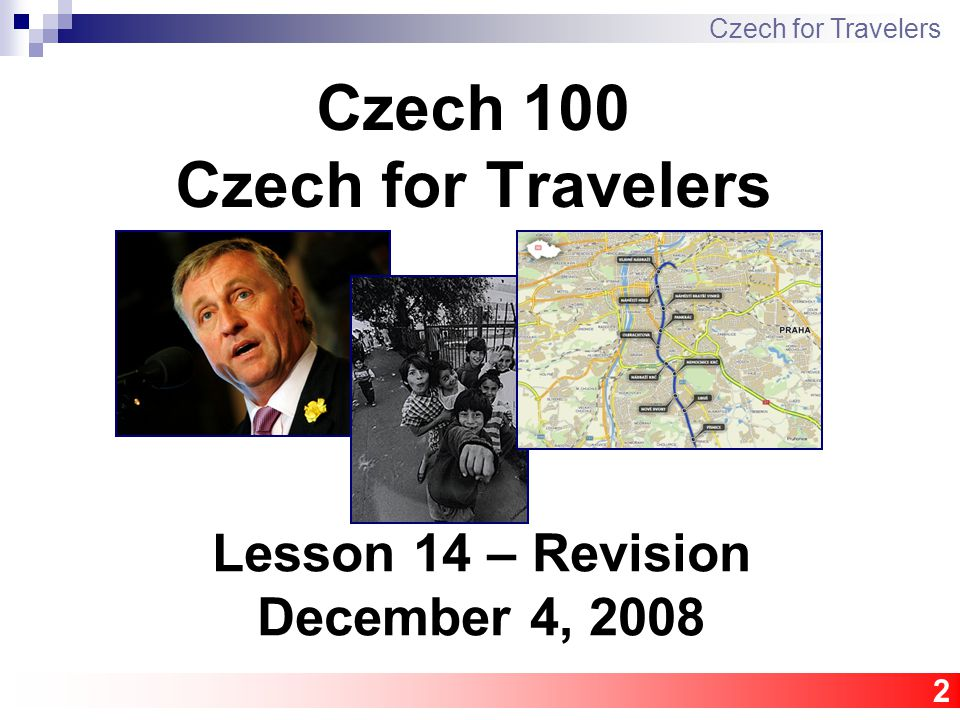 2 Czech 100 Czech for Travelers Czech for Travelers Lesson 14 – Revision December 4, 2008