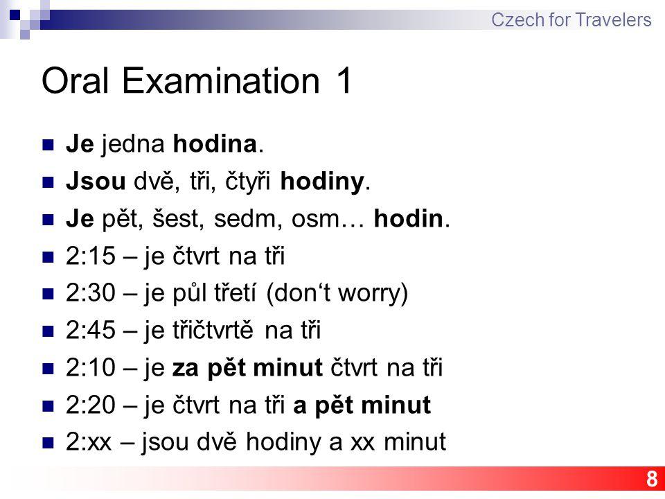 8 Oral Examination 1 Je jedna hodina. Jsou dvě, tři, čtyři hodiny.