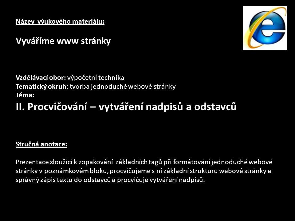 Název výukového materiálu: Vyváříme www stránky Vzdělávací obor: výpočetní technika Tematický okruh: tvorba jednoduché webové stránky Téma: II.