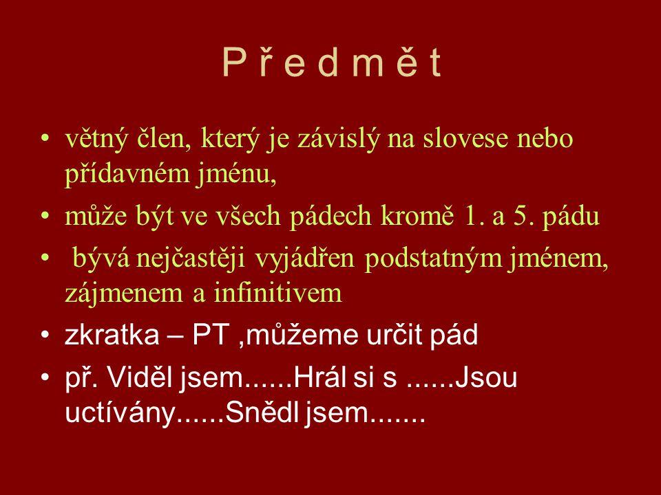 P ř e d m ě t větný člen, který je závislý na slovese nebo přídavném jménu, může být ve všech pádech kromě 1.
