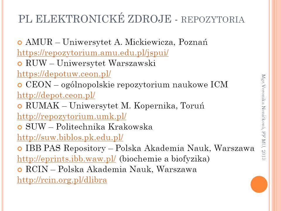PL ELEKTRONICKÉ ZDROJE - REPOZYTORIA AMUR – Uniwersytet A. Mickiewicza, Poznań https://repozytorium.amu.edu.pl/jspui/ RUW – Uniwersytet Warszawski htt