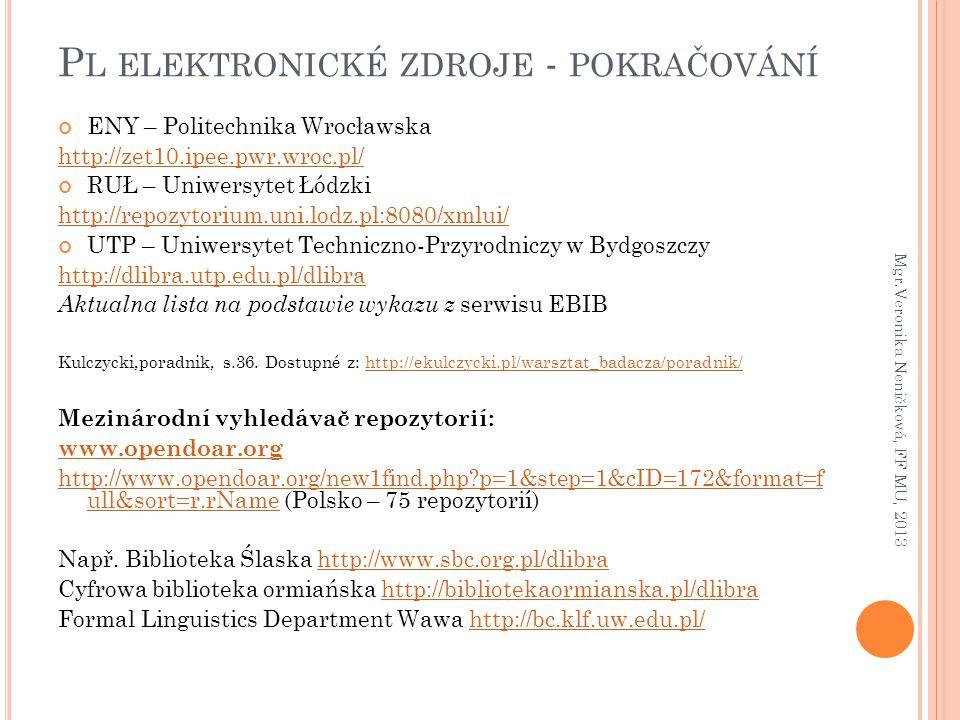 P L ELEKTRONICKÉ ZDROJE - POKRAČOVÁNÍ ENY – Politechnika Wrocławska http://zet10.ipee.pwr.wroc.pl/ RUŁ – Uniwersytet Łódzki http://repozytorium.uni.lo
