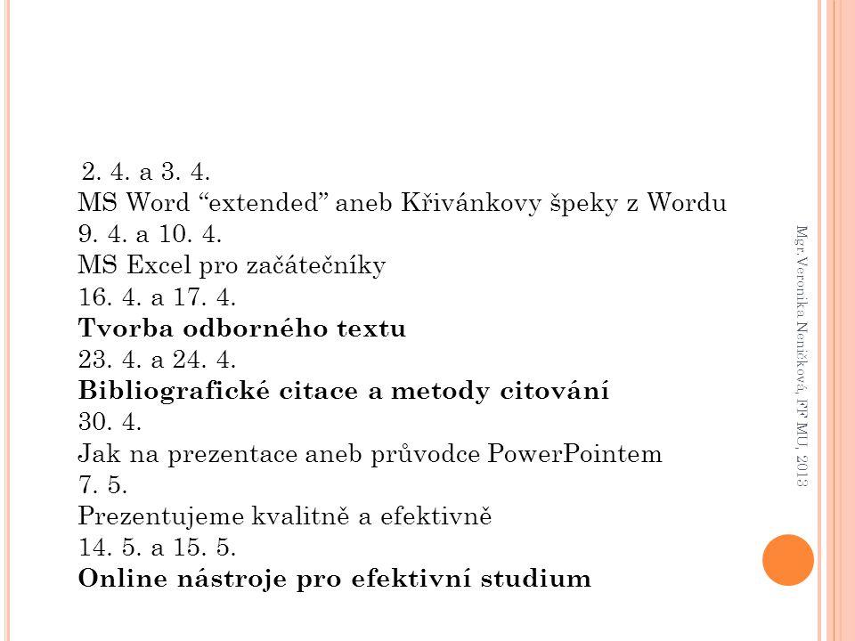 """2. 4. a 3. 4. MS Word """"extended"""" aneb Křivánkovy špeky z Wordu 9. 4. a 10. 4. MS Excel pro začátečníky 16. 4. a 17. 4. Tvorba odborného textu 23. 4. a"""