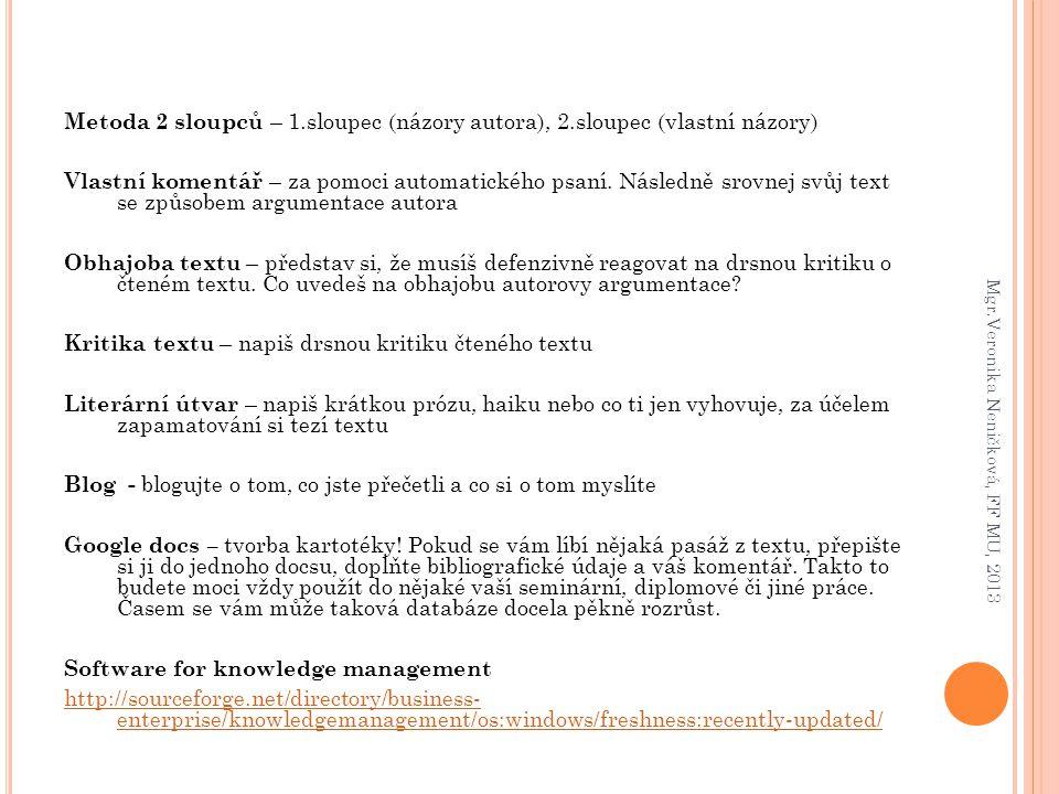 Metoda 2 sloupců – 1.sloupec (názory autora), 2.sloupec (vlastní názory) Vlastní komentář – za pomoci automatického psaní. Následně srovnej svůj text
