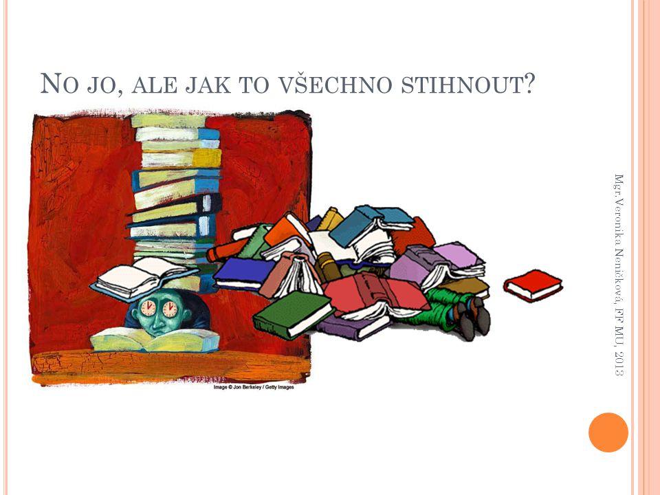 N O JO, ALE JAK TO VŠECHNO STIHNOUT ? Mgr.Veronika Neničková, FF MU, 2013