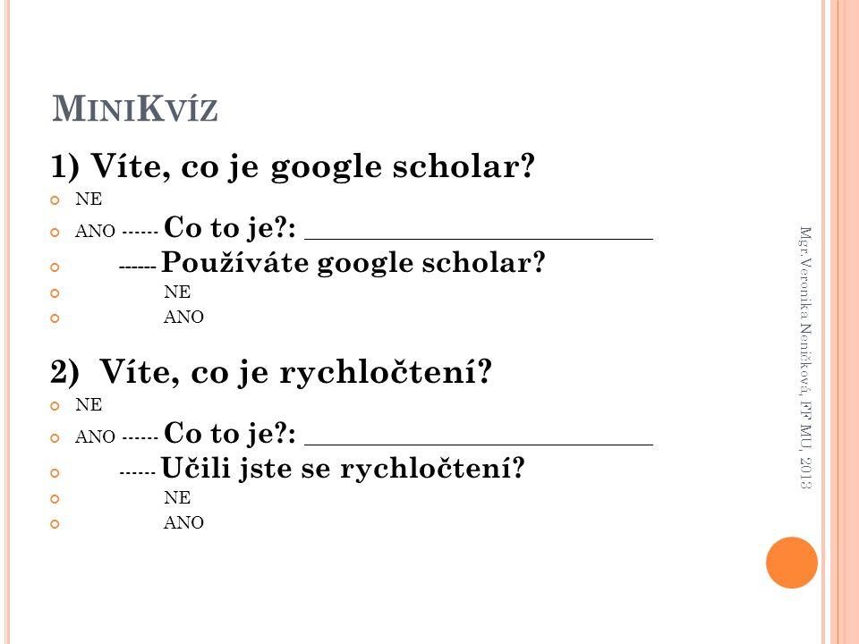 M INI K VÍZ 1) Víte, co je google scholar? NE ANO ------ Co to je?: _______________________________________ ------ Používáte google scholar? NE ANO 2)