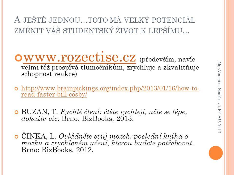 A JEŠTĚ JEDNOU... TOTO MÁ VELKÝ POTENCIÁL ZMĚNIT VÁŠ STUDENTSKÝ ŽIVOT K LEPŠÍMU... www.rozectise.czwww.rozectise.cz (především, navíc velmi též prospí