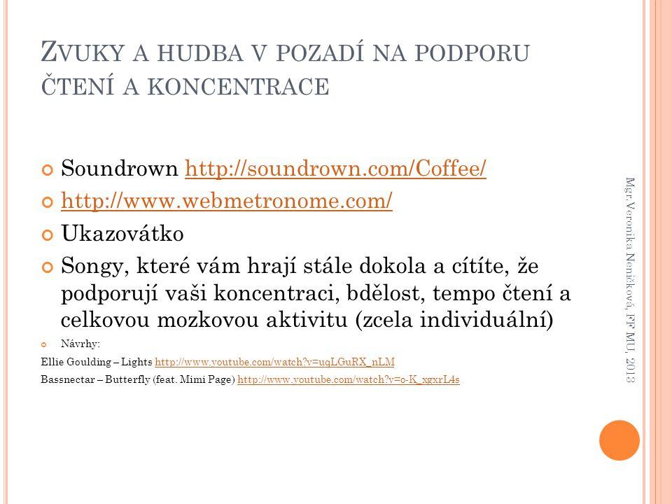 Z VUKY A HUDBA V POZADÍ NA PODPORU ČTENÍ A KONCENTRACE Soundrown http://soundrown.com/Coffee/http://soundrown.com/Coffee/ http://www.webmetronome.com/