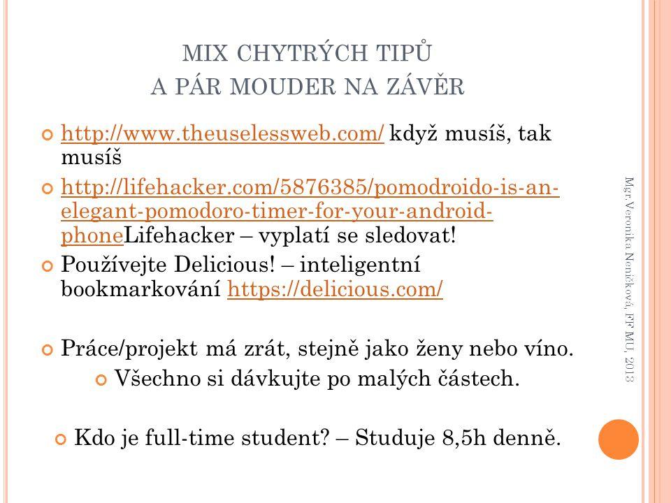 MIX CHYTRÝCH TIPŮ A PÁR MOUDER NA ZÁVĚR http://www.theuselessweb.com/http://www.theuselessweb.com/ když musíš, tak musíš http://lifehacker.com/5876385