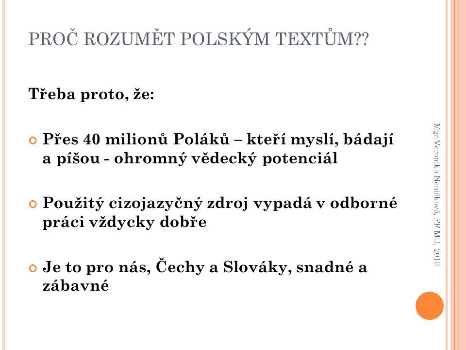 PROČ ROZUMĚT POLSKÝM TEXTŮM?? Třeba proto, že: Přes 40 milionů Poláků – kteří myslí, bádají a píšou - ohromný vědecký potenciál Použitý cizojazyčný zd