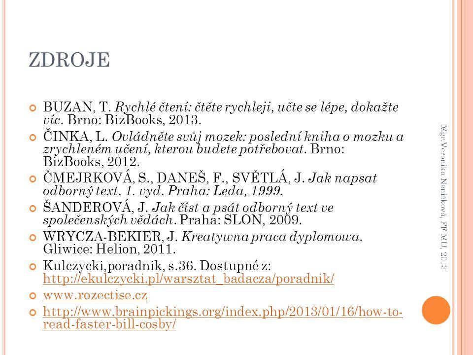 ZDROJE BUZAN, T. Rychlé čtení: čtěte rychleji, učte se lépe, dokažte víc. Brno: BizBooks, 2013. ČINKA, L. Ovládněte svůj mozek: poslední kniha o mozku