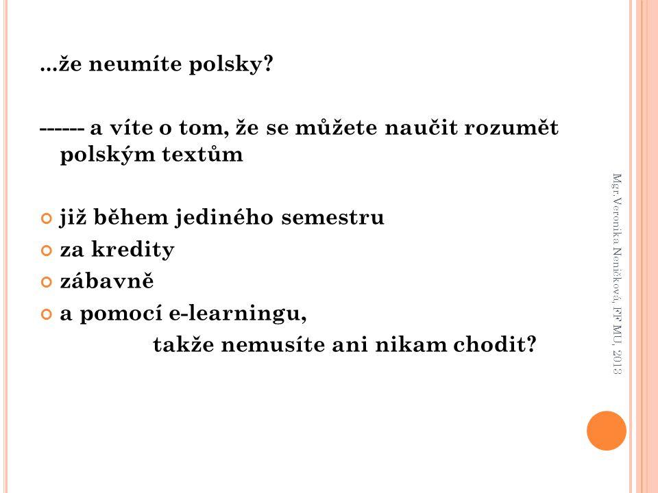 ...že neumíte polsky? ------ a víte o tom, že se můžete naučit rozumět polským textům již během jediného semestru za kredity zábavně a pomocí e-learni