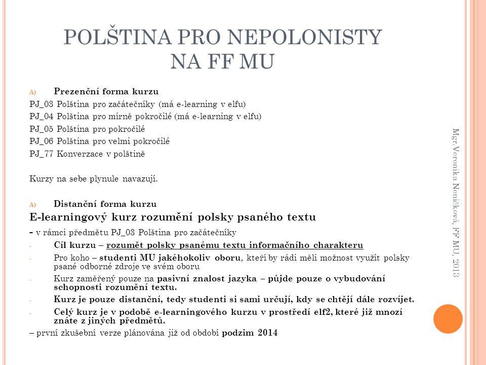 POLŠTINA PRO NEPOLONISTY NA FF MU A) Prezenční forma kurzu PJ_03 Polština pro začátečníky (má e-learning v elfu) PJ_04 Polština pro mírně pokročilé (m
