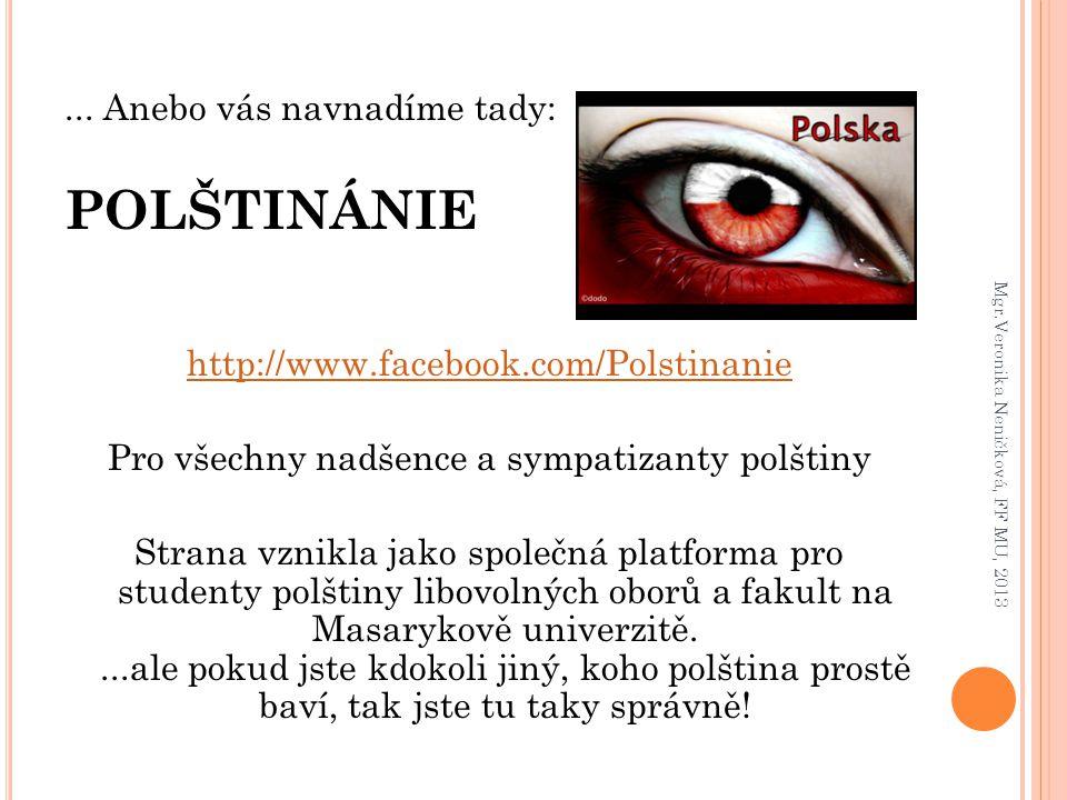 ... Anebo vás navnadíme tady: POLŠTINÁNIE http://www.facebook.com/Polstinanie Pro všechny nadšence a sympatizanty polštiny Strana vznikla jako společn
