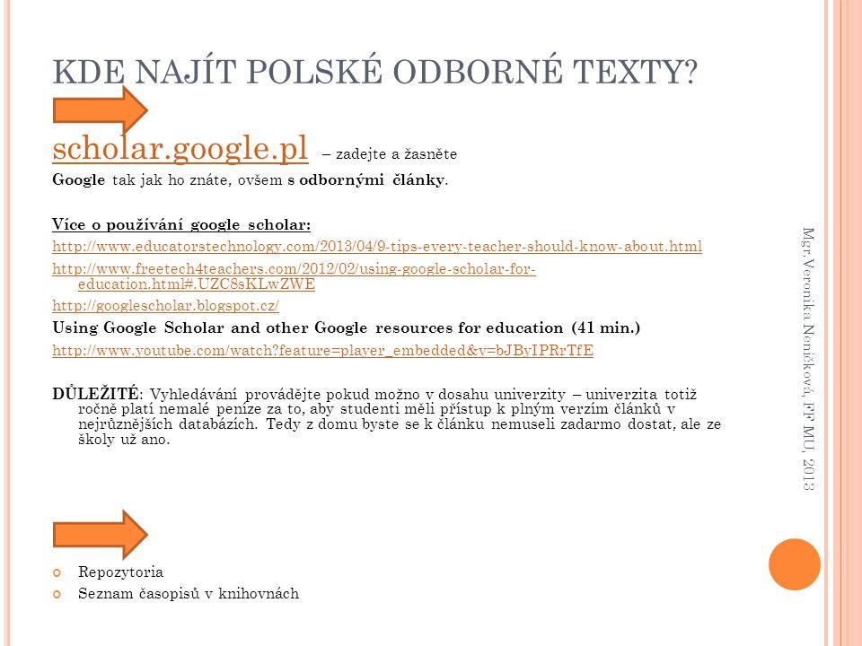 KDE NAJÍT POLSKÉ ODBORNÉ TEXTY? scholar.google.plscholar.google.pl – zadejte a žasněte Google tak jak ho znáte, ovšem s odbornými články. Více o použí