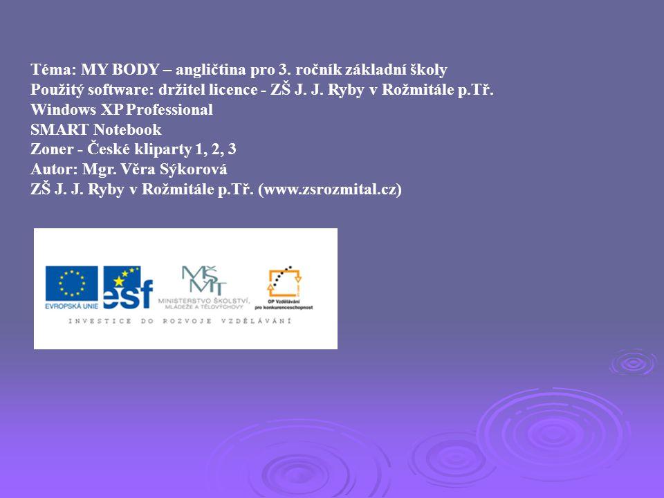 Téma: MY BODY – angličtina pro 3. ročník základní školy Použitý software: držitel licence - ZŠ J. J. Ryby v Rožmitále p.Tř. Windows XP Professional SM