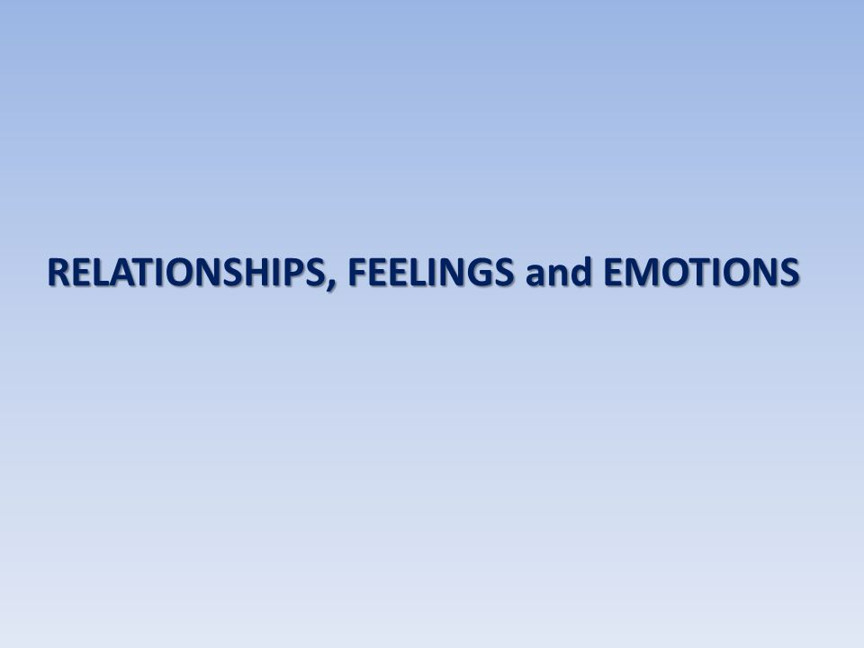 RELATIONSHIPS, FEELINGS and EMOTIONS