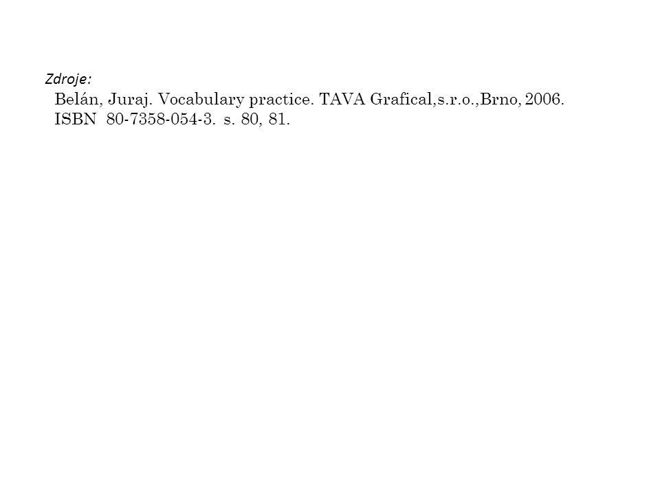 Zdroje: Belán, Juraj. Vocabulary practice. TAVA Grafical,s.r.o.,Brno, 2006.