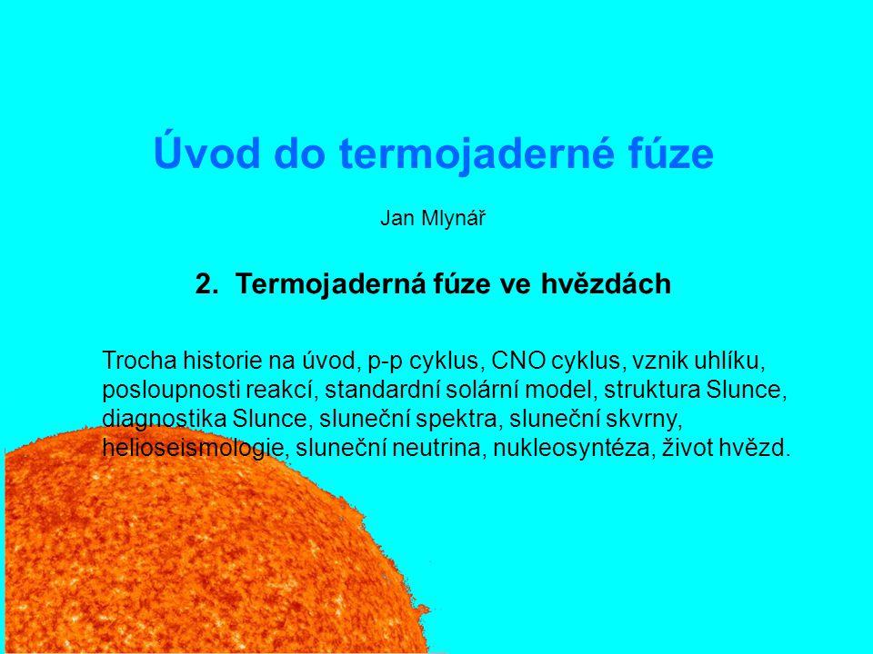 Úvod do termojaderné fúze2: Termojaderná fúze ve hvězdách22 Sluneční neutrina I Při p + p fúzi vznikají neutrina, pro která je Slunce transparentní  nese informaci o středu hvězdy.