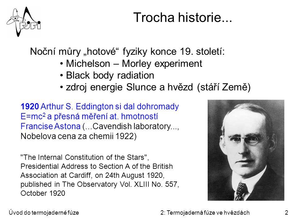 """Úvod do termojaderné fúze2: Termojaderná fúze ve hvězdách2 Trocha historie... Noční můry """"hotové"""" fyziky konce 19. století: Michelson – Morley experim"""