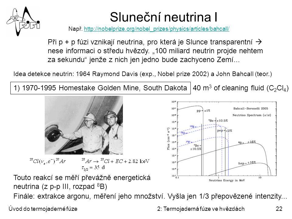 Úvod do termojaderné fúze2: Termojaderná fúze ve hvězdách22 Sluneční neutrina I Při p + p fúzi vznikají neutrina, pro která je Slunce transparentní 