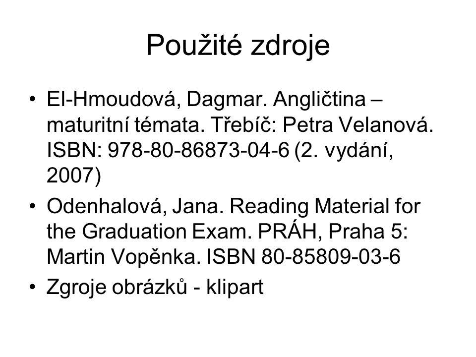 Použité zdroje El-Hmoudová, Dagmar. Angličtina – maturitní témata.