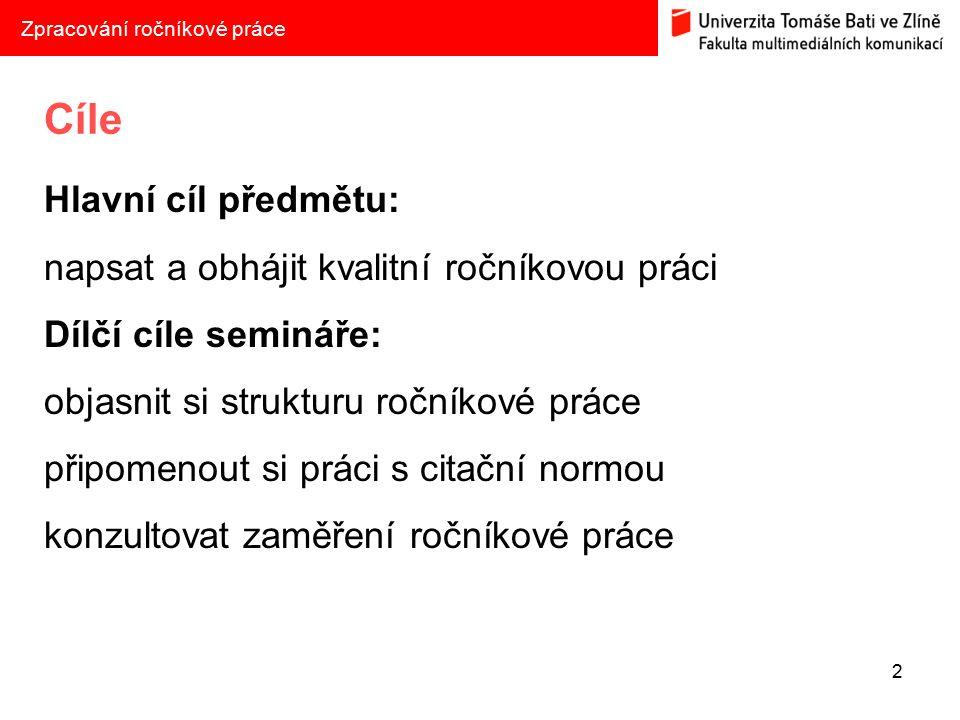 Postup ZIMNÍ SEMESTR Volba tématu do 24.10. 2014 Oficiální odsouhlasení ÚMK do 7.