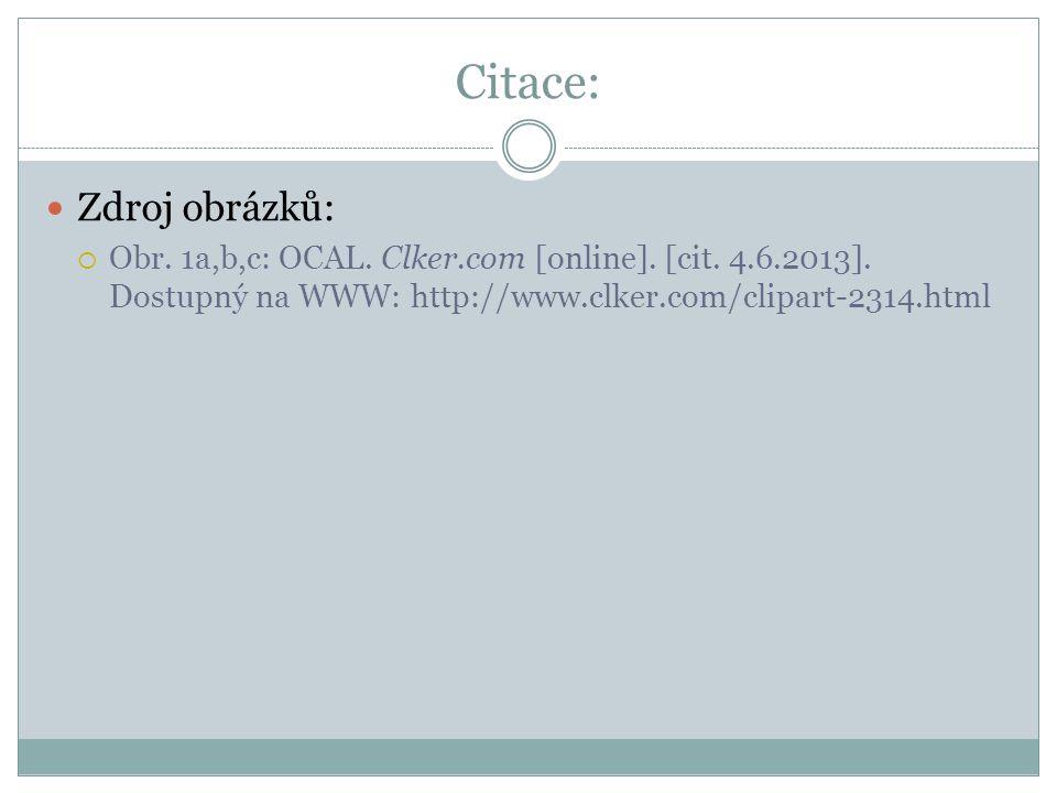 Citace: Zdroj obrázků:  Obr. 1a,b,c: OCAL. Clker.com [online]. [cit. 4.6.2013]. Dostupný na WWW: http://www.clker.com/clipart-2314.html