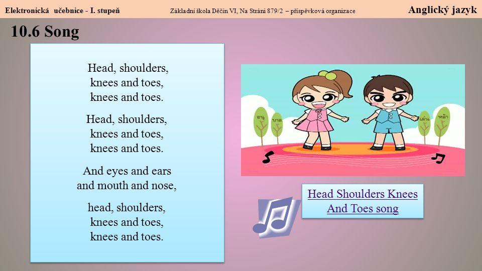 Elektronická učebnice - I. stupeň Základní škola Děčín VI, Na Stráni 879/2 – příspěvková organizace Anglický jazyk 10.6 Song Head Shoulders Knees And