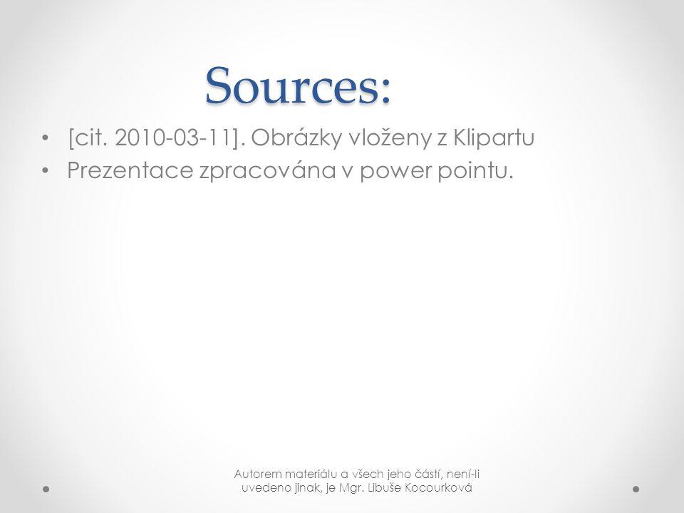Sources: [cit. 2010-03-11]. Obrázky vloženy z Klipartu Prezentace zpracována v power pointu.