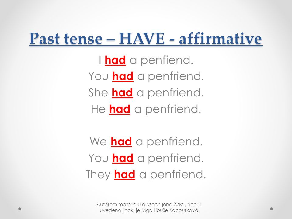 Past tense – HAVE - affirmative I had a penfiend.You had a penfriend.