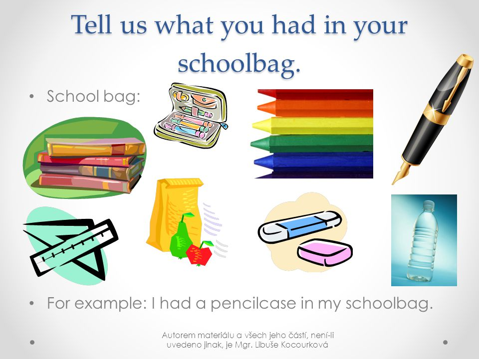 Tell us what you had in your schoolbag.