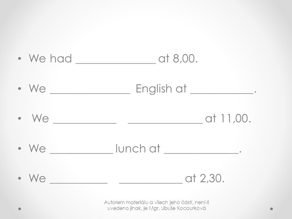 We had ______________ at 8,00.We ______________ English at ___________.