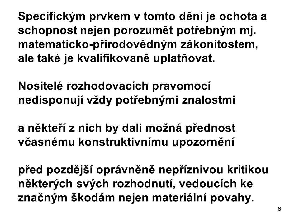 7 Příspěvkem k žádoucímu respektování matematicko-přírodovědných zákonitostí mohou být aktivity České fyzikální společnosti, sekce Jednoty českých matematiků a fyziků, konkrétně její Odborné skupiny Organizace výzkumu.