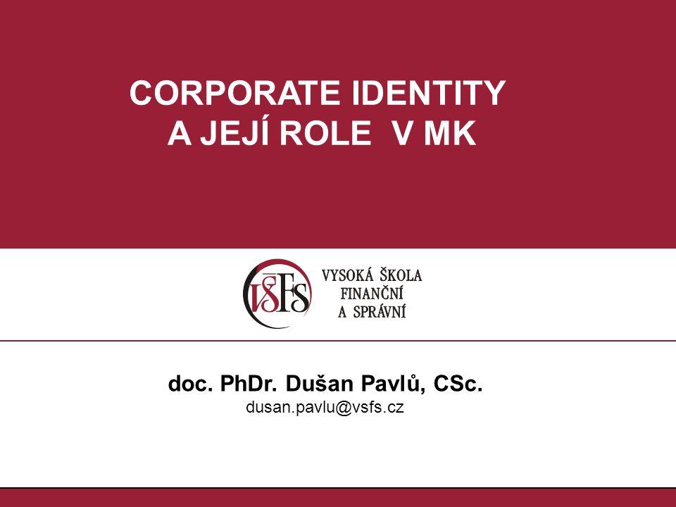 1.1. doc. PhDr. Dušan Pavlů, CSc. dusan.pavlu@vsfs.cz CORPORATE IDENTITY A JEJÍ ROLE V MK