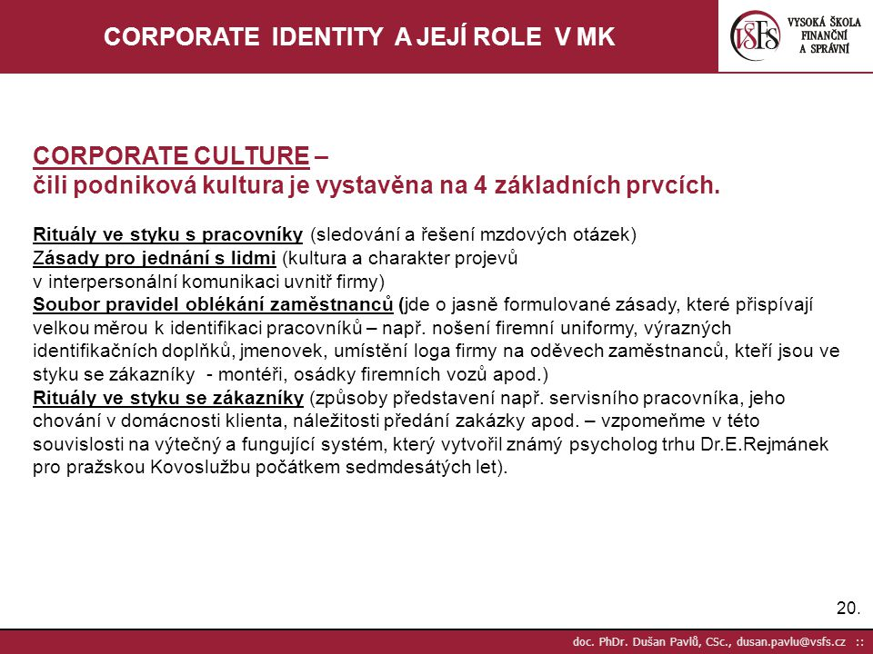 20. doc. PhDr. Dušan Pavlů, CSc., dusan.pavlu@vsfs.cz :: CORPORATE IDENTITY A JEJÍ ROLE V MK CORPORATE CULTURE – čili podniková kultura je vystavěna n