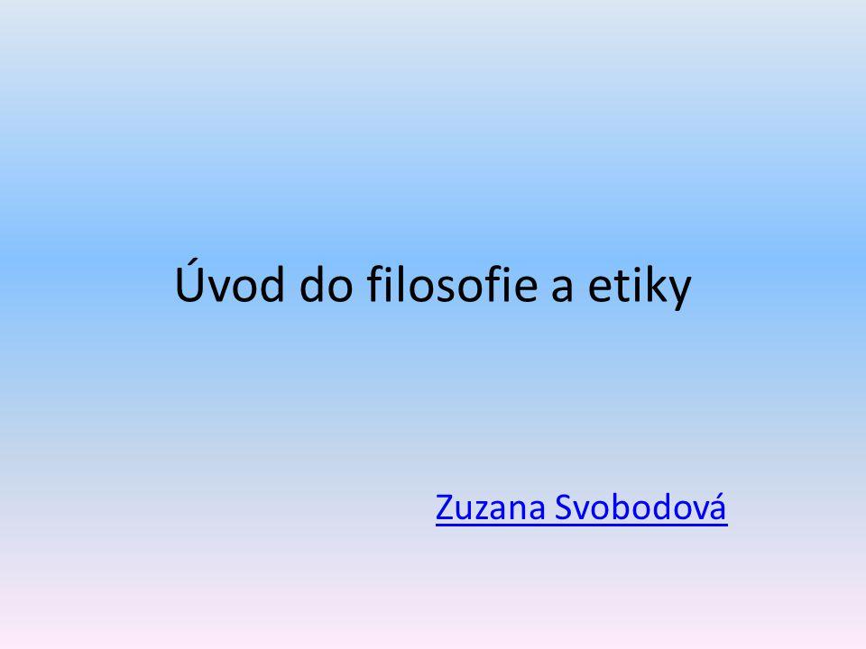 Úvod do filosofie a etiky Zuzana Svobodová