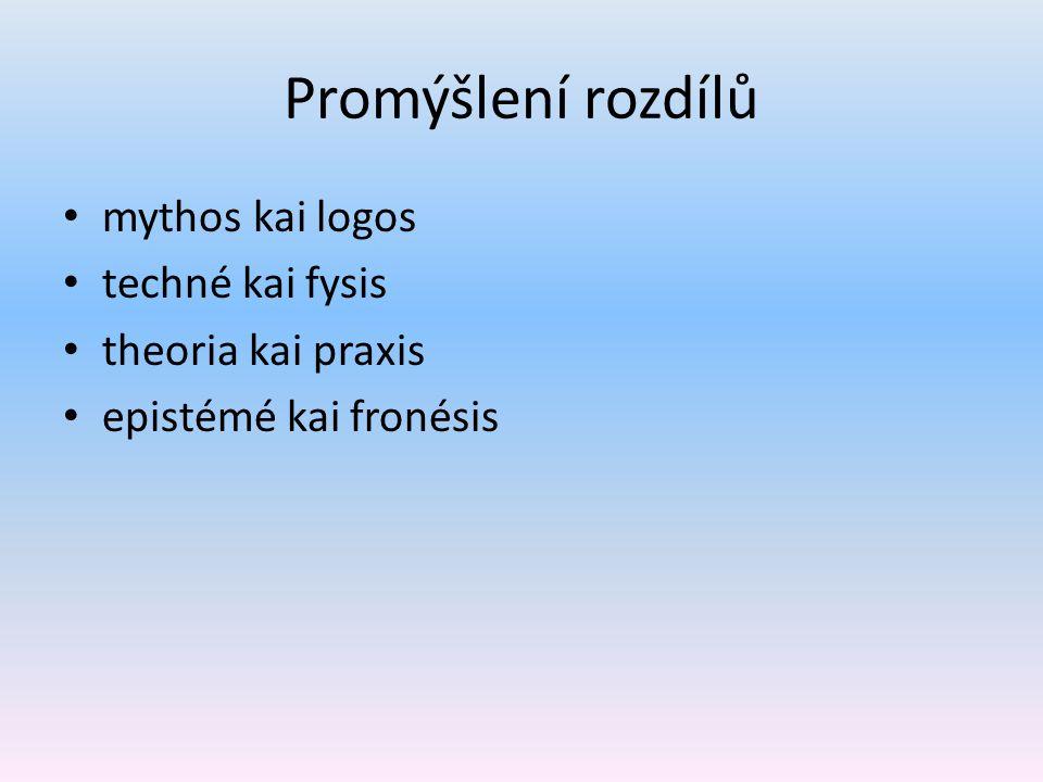 Promýšlení rozdílů mythos kai logos techné kai fysis theoria kai praxis epistémé kai fronésis