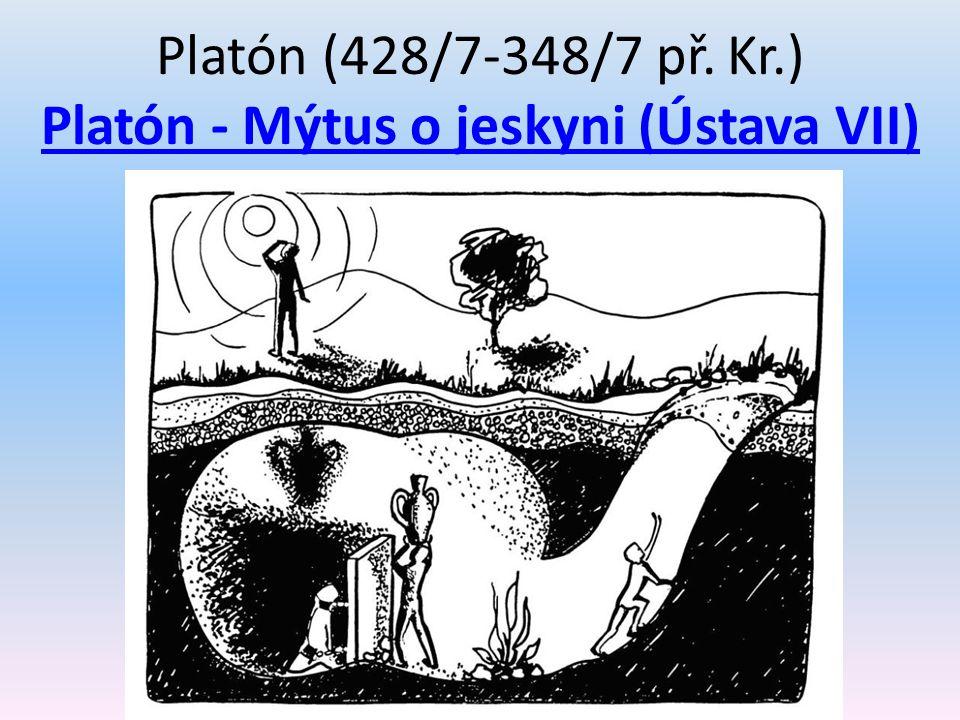 Platón (428/7-348/7 př. Kr.) Platón - Mýtus o jeskyni (Ústava VII) Platón - Mýtus o jeskyni (Ústava VII)