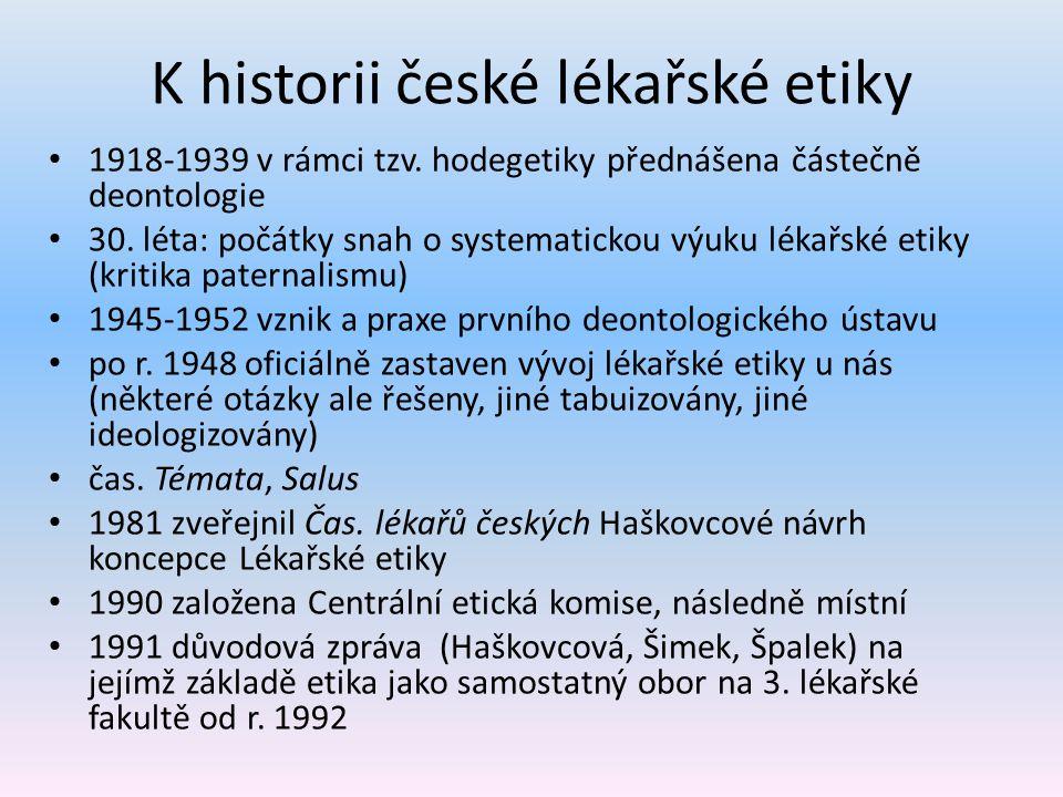 K historii české lékařské etiky 1918-1939 v rámci tzv. hodegetiky přednášena částečně deontologie 30. léta: počátky snah o systematickou výuku lékařsk