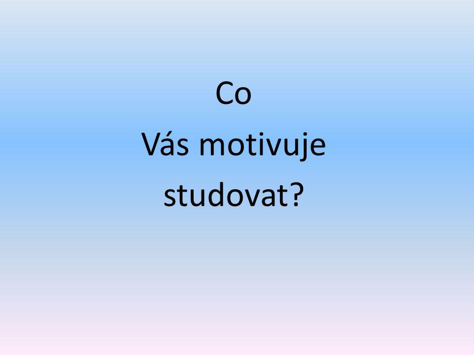 Co Vás motivuje studovat?